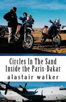 Circles in the Sand: Inside the Paris-Dakar Rally by Alastair Walker