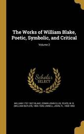 The Works of William Blake, Poetic, Symbolic, and Critical; Volume 2 by William 1757-1827 Blake
