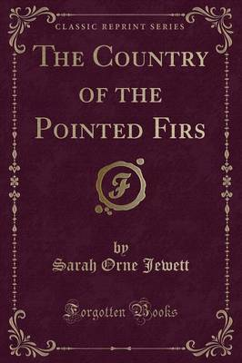 The Country of the Pointed Firs (Classic Reprint) by Sarah Orne Jewett