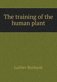 The Training of the Human Plant by Luther Burbank