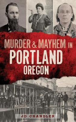 Murder & Mayhem in Portland, Oregon by j d chandler image