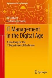 IT Management in the Digital Age by Nils Urbach