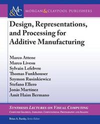 Design, Representations, and Processing for Additive Manufacturing by Marco Attene