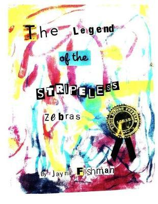 The Legend of the Stripeless Zebras by Jayna C Fishman