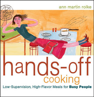 Hands-off Cooking: Low-Supervision, High-Flavor Meals for Busy People by Ann Martin Rolke image