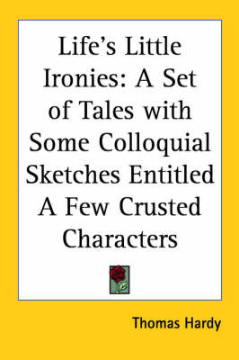 Life's Little Ironies: A Set of Tales with Some Colloquial Sketches Entitled A Few Crusted Characters by Thomas Hardy image