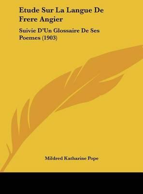 Etude Sur La Langue de Frere Angier: Suivie D'Un Glossaire de Ses Poemes (1903) by Mildred Katharine Pope image