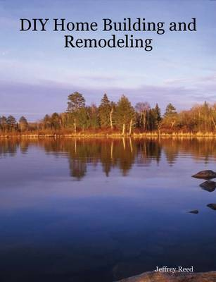 DIY Home Building and Remodeling by Jeffrey Reed