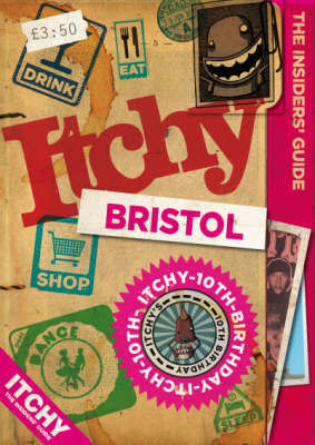 Itchy Bristol: A City and Entertainment Guide to Bristol: Insiders Guide