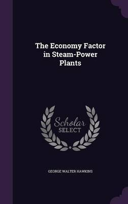 The Economy Factor in Steam-Power Plants by George Walter Hawkins image