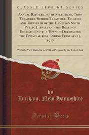 Annual Reports of the Selectmen, Town Treasurer, School Treasurer, Trustees and Treasurer of the Hamilton Smith Public Library and the Board of Education of the Town of Durham for the Financial Year Ending February 15, 1917 by Durham New Hampshire