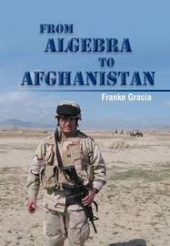 From Algebra to Afghanistan: A Math Teacher Goes to War by Franke Gracia