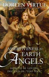 Assertiveness For Earth Angels: How To Be Loving Instead OfToo Nice by Doreen Virtue