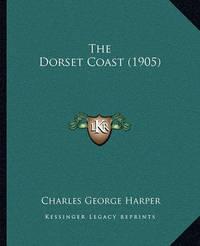 The Dorset Coast (1905) by Charles George Harper