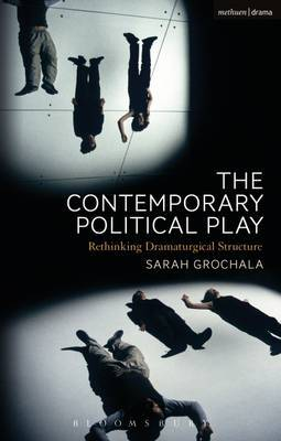 The Contemporary Political Play by Sarah Grochala