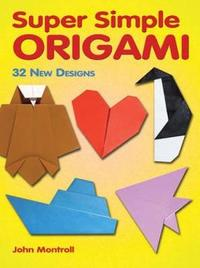 Super Simple Origami by John Montroll