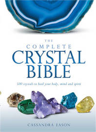 Complete Crystal Bible by Cassandra Eason