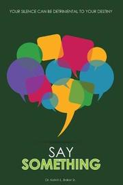 Say Something by Dr Kelvin L Baker Sr