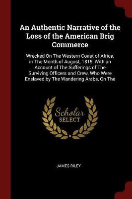 An Authentic Narrative of the Loss of the American Brig Commerce by James Riley