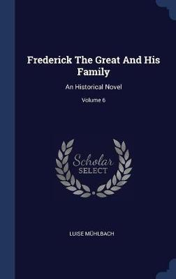 Frederick the Great and His Family by Luise Muhlbach
