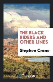 The Black Riders and Other Lines by Stephen Crane