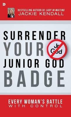 Surrender Your Junior God Badge by Jackie Kendall