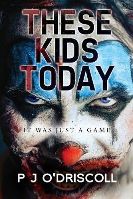 These Kids Today by PJ O'Driscoll