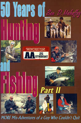 50 Years of Hunting and Fishing: MORE Mis-Adventures of a Guy Who Couldn't Quit by Ben D. Mahaffey image