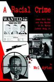 A Racial Crime - James Earl Ray and the Murder of Dr Martin Luther King Jr by Mel Ayton