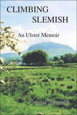 Climbing Slemish: An Ulster Memoir by Dennis Kennedy image