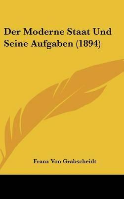 Der Moderne Staat Und Seine Aufgaben (1894) by Franz Von Grabscheidt image