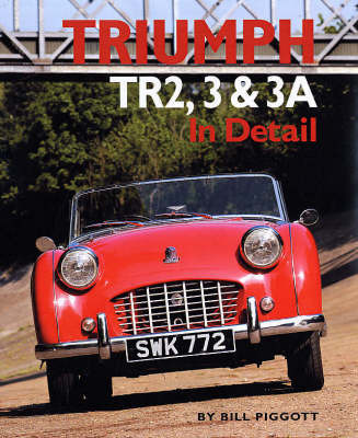 Triumph TR2, 3 and 3A in Detail by Bill Piggott