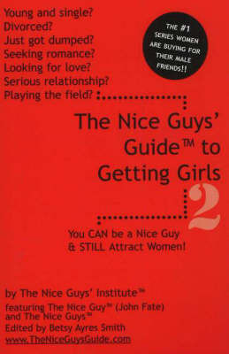 The Nice Guys' Guide to Getting Girls: v. 2 by The Nice Guys' Institute