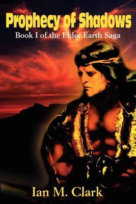 Prophecy of Shadows: Book I of the Elder Earth Saga by Ian M. Clark image