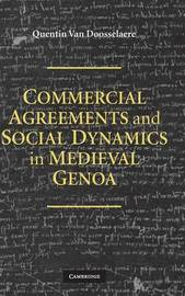 Commercial Agreements and Social Dynamics in Medieval Genoa by Quentin Van Doosselaere