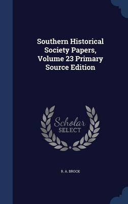 Southern Historical Society Papers, Volume 23 Primary Source Edition by R A Brock image