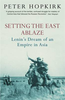 Setting the East Ablaze by Peter Hopkirk