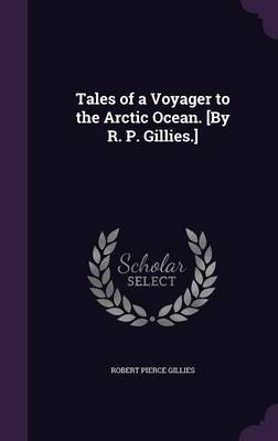 Tales of a Voyager to the Arctic Ocean. [By R. P. Gillies.] by Robert Pierce Gillies image