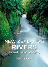 New Zealand's Rivers by Catherine Heather Knight