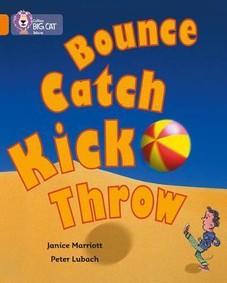 Bounce, Kick, Catch, Throw by Janice Marriott