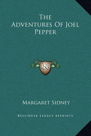 The Adventures of Joel Pepper by Margaret Sidney