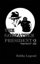 The Godfather President 2 by Bobby Legend