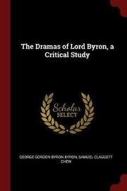 The Dramas of Lord Byron, a Critical Study by George Gordon Byron Byron