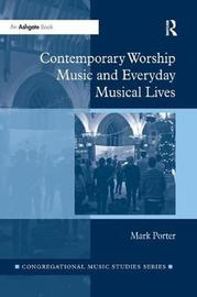 Contemporary Worship Music and Everyday Musical Lives by Mark Porter image