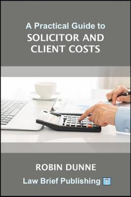 A Practical Guide to Solicitor and Client Costs by Robin Dunne image