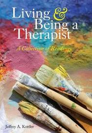 Living & Being a Therapist by Jeffrey A Kottler
