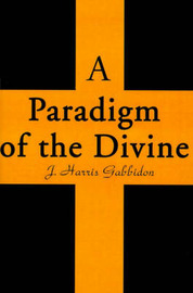 A Paradigm of the Divine by J. Harris Gabbidon image