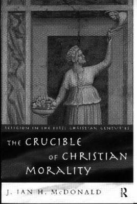 The Crucible of Christian Morality by J. Ian.H. McDonald image