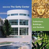 Seeing the Getty Center - Collections, Building, and Gardens by . Bromford