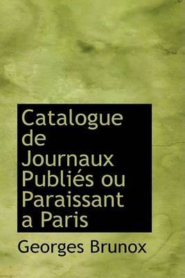 Catalogue De Journaux PubliAcs Ou Paraissant AAnParis by Georges Brunox image
